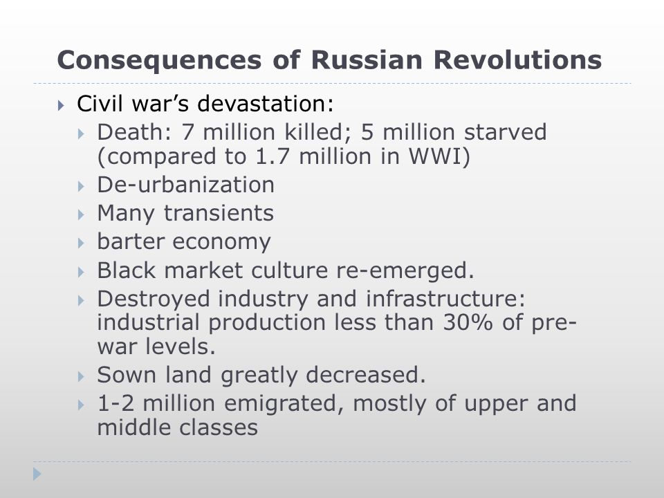Consequences of Russian Revolutions  Second civil war  War Communism  Grain requisitions  communization  Forced labor  Forced recruitment  Control of trade  Workers not allowed to strike  Food rationing  Printing money?
