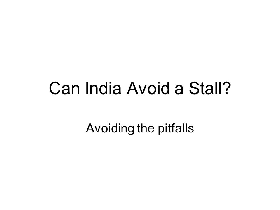 Can India Avoid a Stall Avoiding the pitfalls
