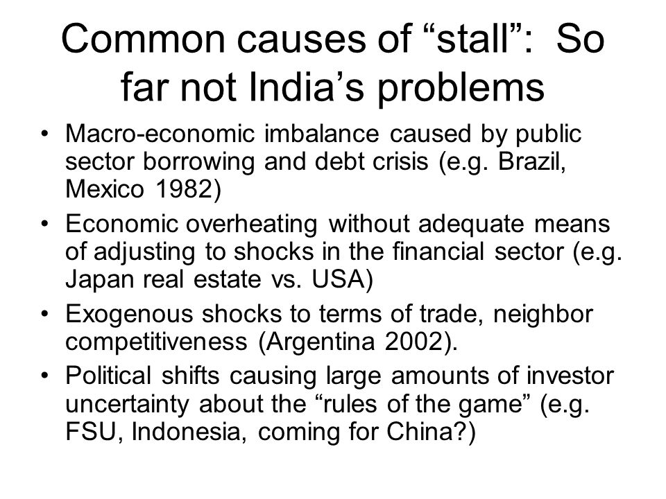 Common causes of stall : So far not India's problems Macro-economic imbalance caused by public sector borrowing and debt crisis (e.g.