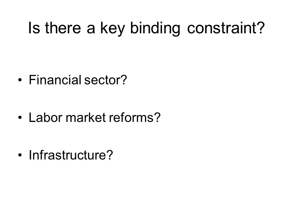 Is there a key binding constraint Financial sector Labor market reforms Infrastructure