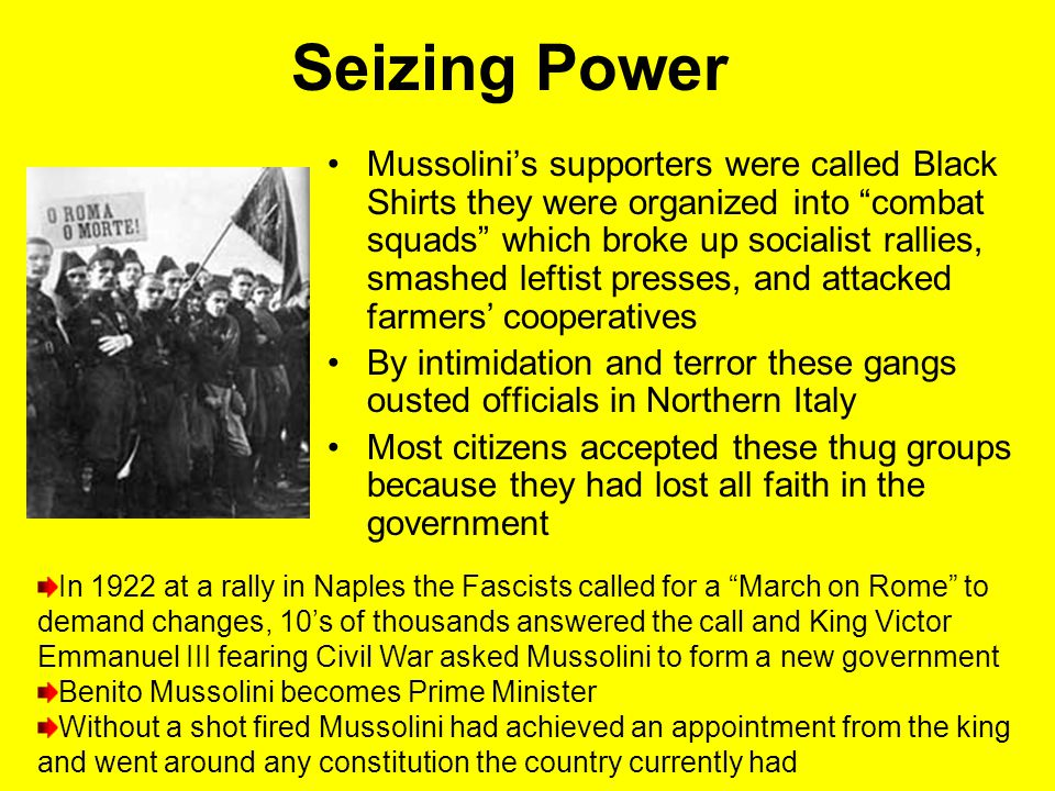 """Seizing Power Mussolini's supporters were called Black Shirts they were organized into """"combat squads"""" which broke up socialist rallies, smashed lefti"""