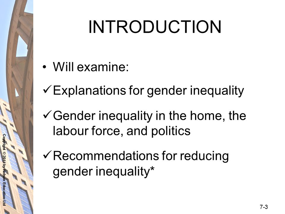 Copyright © 2011 by Nelson Education Ltd 7-3 INTRODUCTION Will examine: Explanations for gender inequality Gender inequality in the home, the labour f