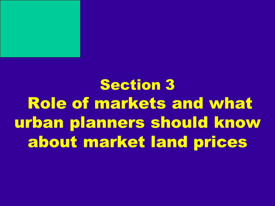 Section 3 Role of markets and what urban planners should know about market land prices