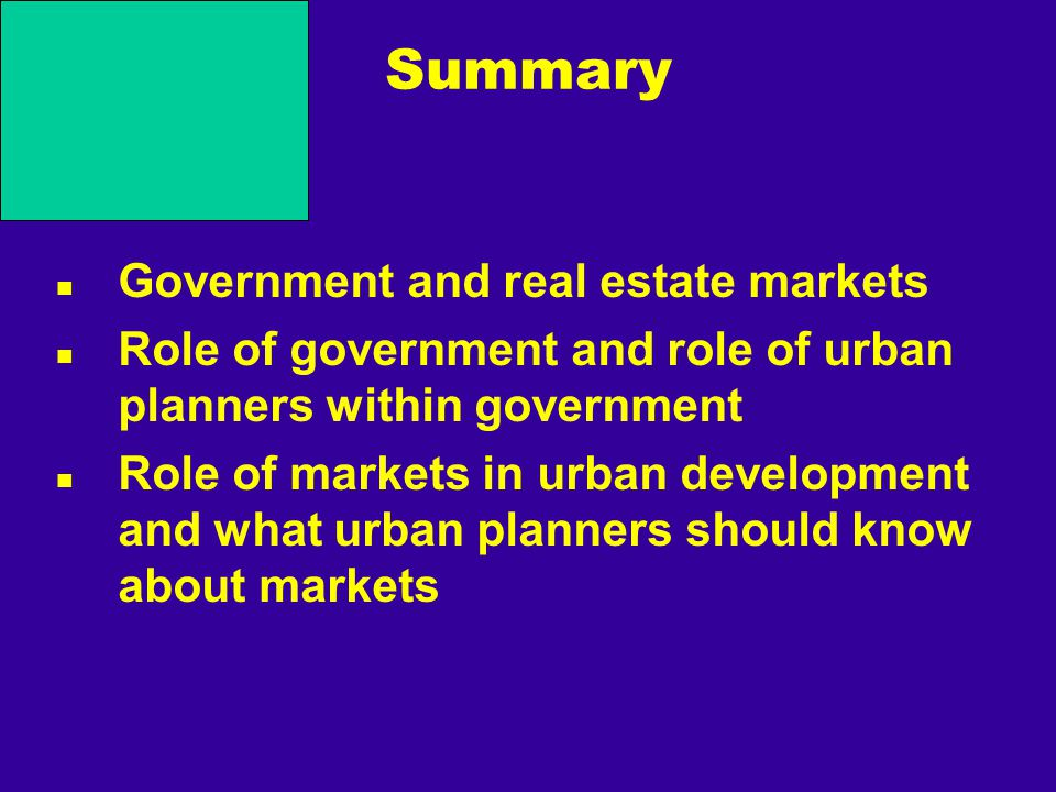 Summary Government and real estate markets Role of government and role of urban planners within government Role of markets in urban development and what urban planners should know about markets