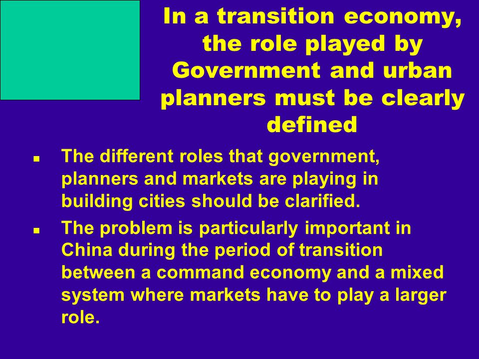 In a transition economy, the role played by Government and urban planners must be clearly defined The different roles that government, planners and markets are playing in building cities should be clarified.