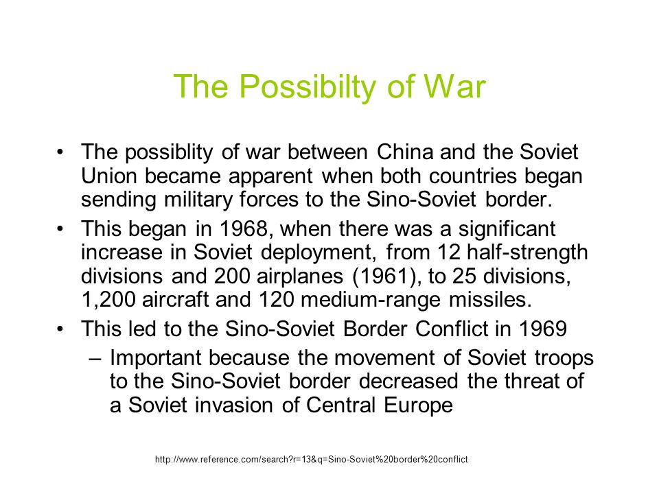 The Sino-Soviet Border Conflict A series of armed clashes between the USSR and the PRC along the Sino-Soviet border in 1969 658 000 Soviet troops against 814 000 Chinese troops March 2, 1969 - Soviet patrol vs.