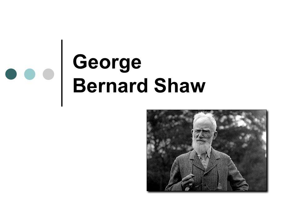 BIOGRAPHICAL INFORMATION George Bernard Shaw (1856 - 1950) Category: Irish Literature Born: July 26, 1856 Dublin, Ireland Died: November 2, 1950 Ayot St.