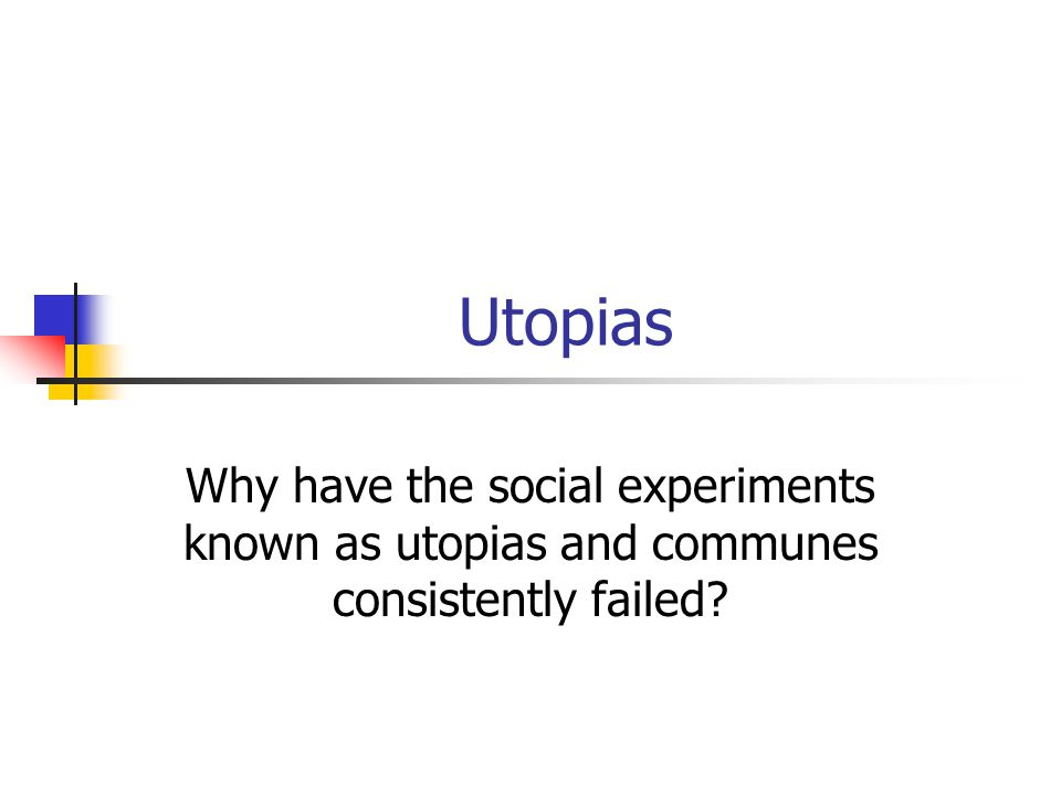 Why utopias fail: Lecture objectives Discuss why utopias fail.