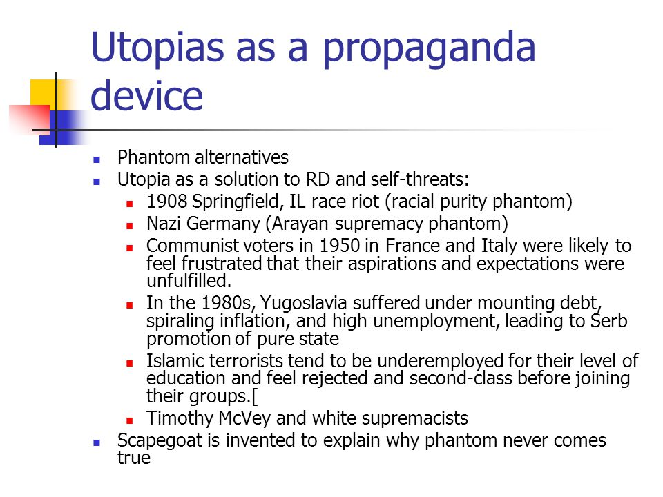 Utopias as a propaganda device Phantom alternatives Utopia as a solution to RD and self-threats: 1908 Springfield, IL race riot (racial purity phantom