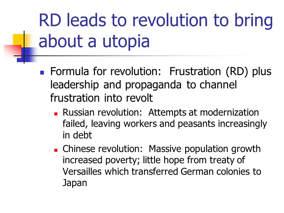 RD leads to revolution to bring about a utopia Formula for revolution: Frustration (RD) plus leadership and propaganda to channel frustration into rev
