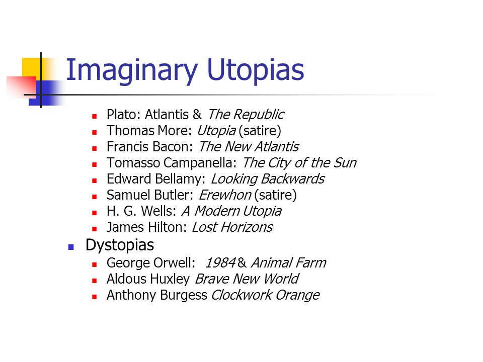 Imaginary Utopias Plato: Atlantis & The Republic Thomas More: Utopia (satire) Francis Bacon: The New Atlantis Tomasso Campanella: The City of the Sun