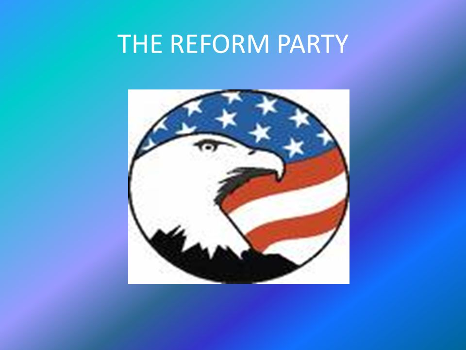 THE REFORM PARTY