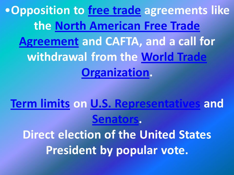 Opposition to free trade agreements like the North American Free Trade Agreement and CAFTA, and a call for withdrawal from the World Trade Organization.
