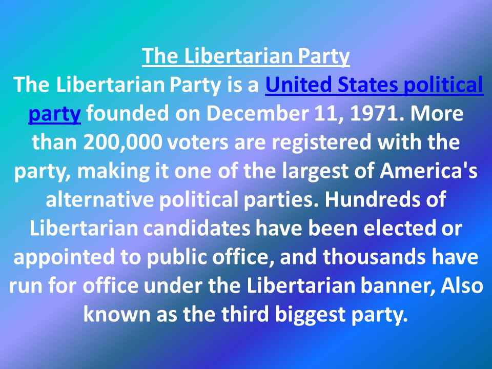 The Libertarian Party The Libertarian Party is a United States political party founded on December 11, 1971.
