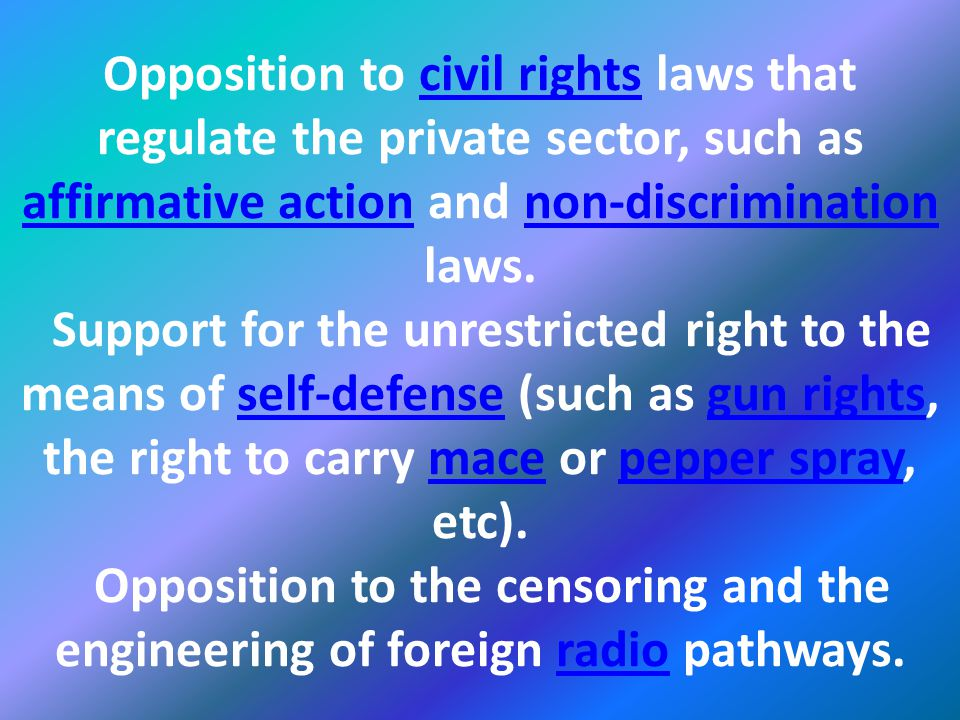 Opposition to civil rights laws that regulate the private sector, such as affirmative action and non-discrimination laws.
