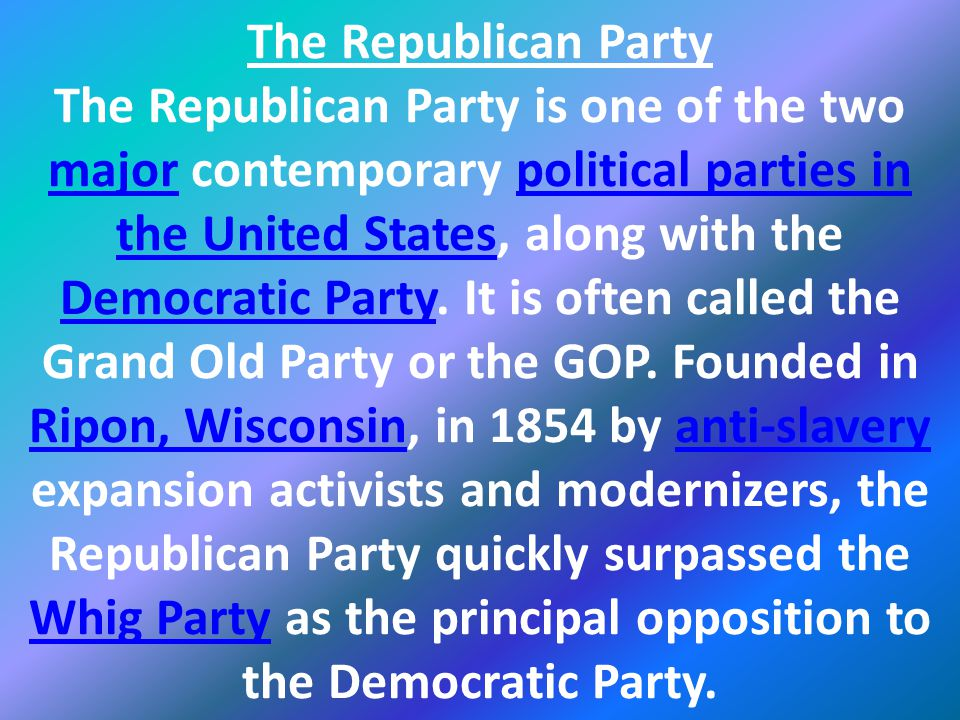 The Republican Party The Republican Party is one of the two major contemporary political parties in the United States, along with the Democratic Party.