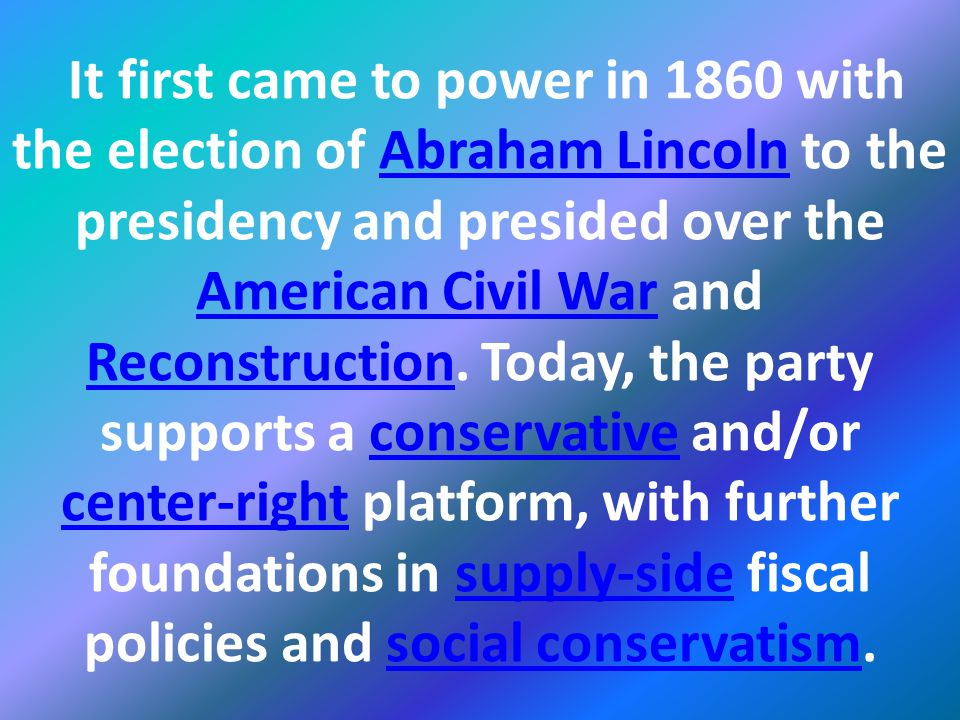 It first came to power in 1860 with the election of Abraham Lincoln to the presidency and presided over the American Civil War and Reconstruction.