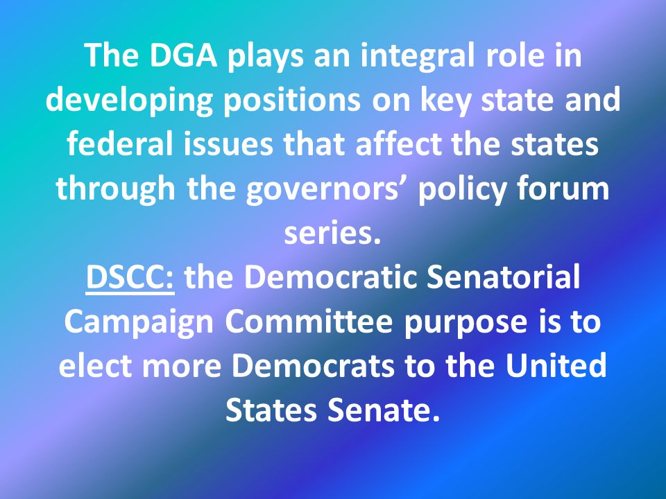 The DSCC's Job is to organize candidate's recruitment to providing campaign funds for tight races.