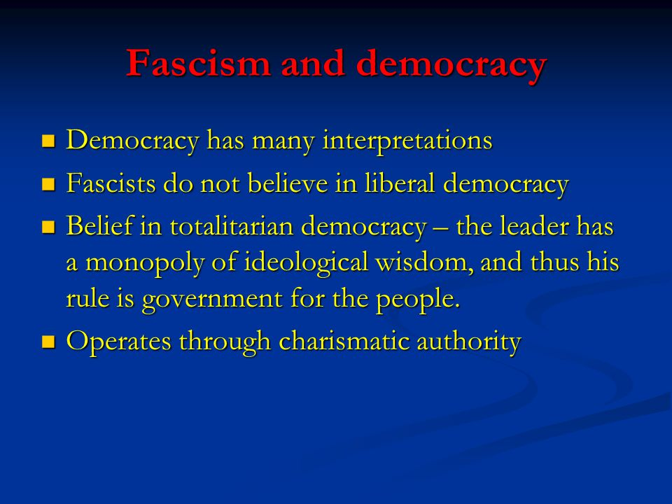 Fascism and democracy Democracy has many interpretations Democracy has many interpretations Fascists do not believe in liberal democracy Fascists do n