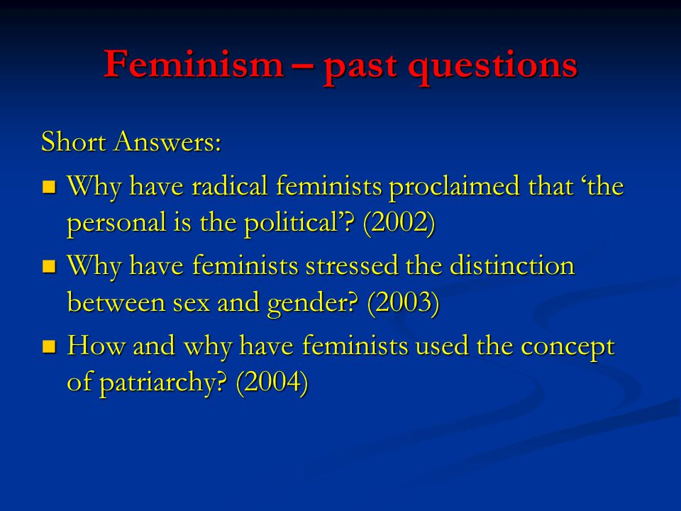 Feminism – past questions Short Answers: Why have radical feminists proclaimed that 'the personal is the political'.