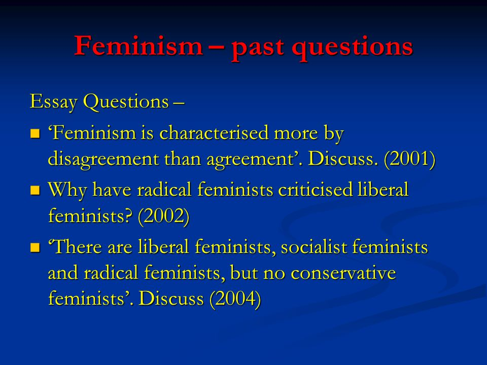 Feminism – past questions Essay Questions – 'Feminism is characterised more by disagreement than agreement'.