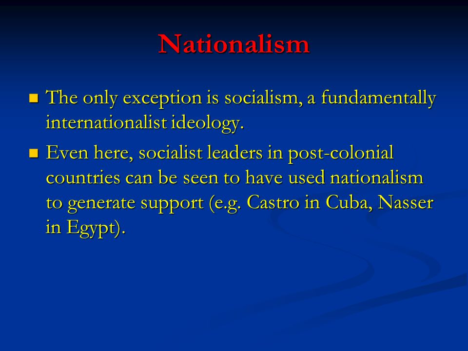 Nationalism The only exception is socialism, a fundamentally internationalist ideology.