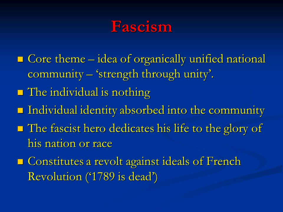 Fascism Core theme – idea of organically unified national community – 'strength through unity'.