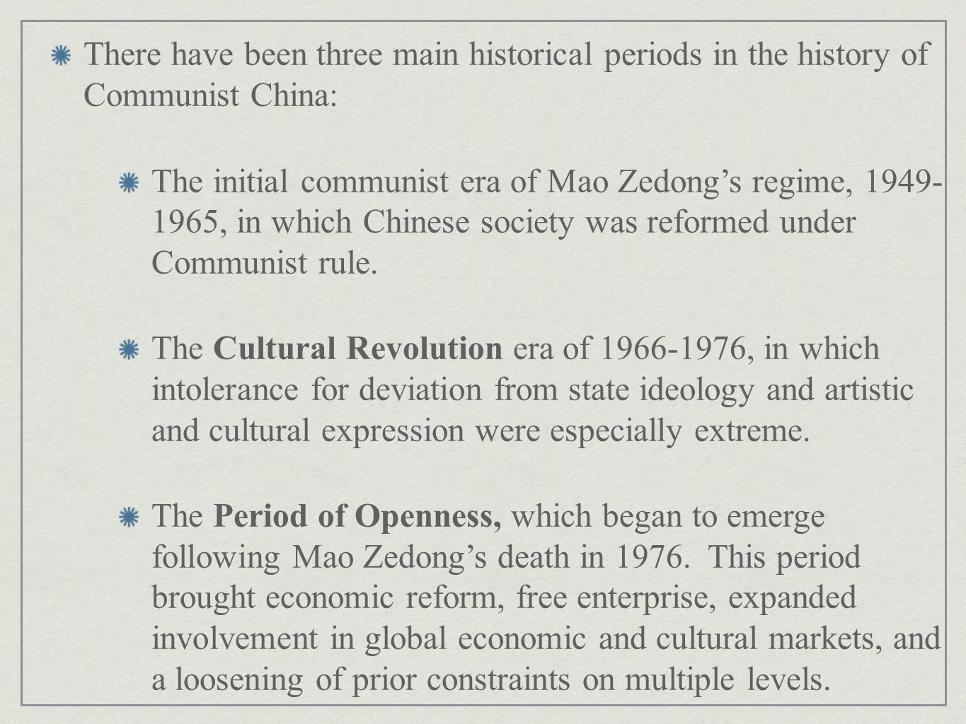 The Cultural Revolution Era The Cultural Revolution (1966-1976) had the purported aim of ridding Chinese culture of anything alien to the egalitarian spirit of [Chinese] socialism (Fletcher 2001:344).