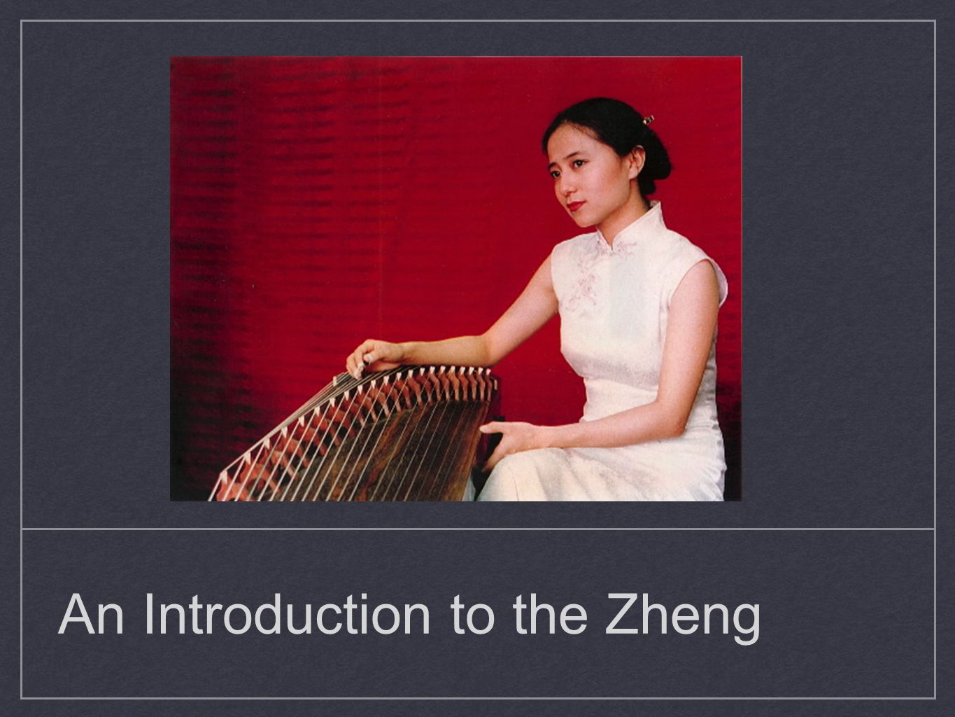 The zheng is a Chinese board zither chordophone.