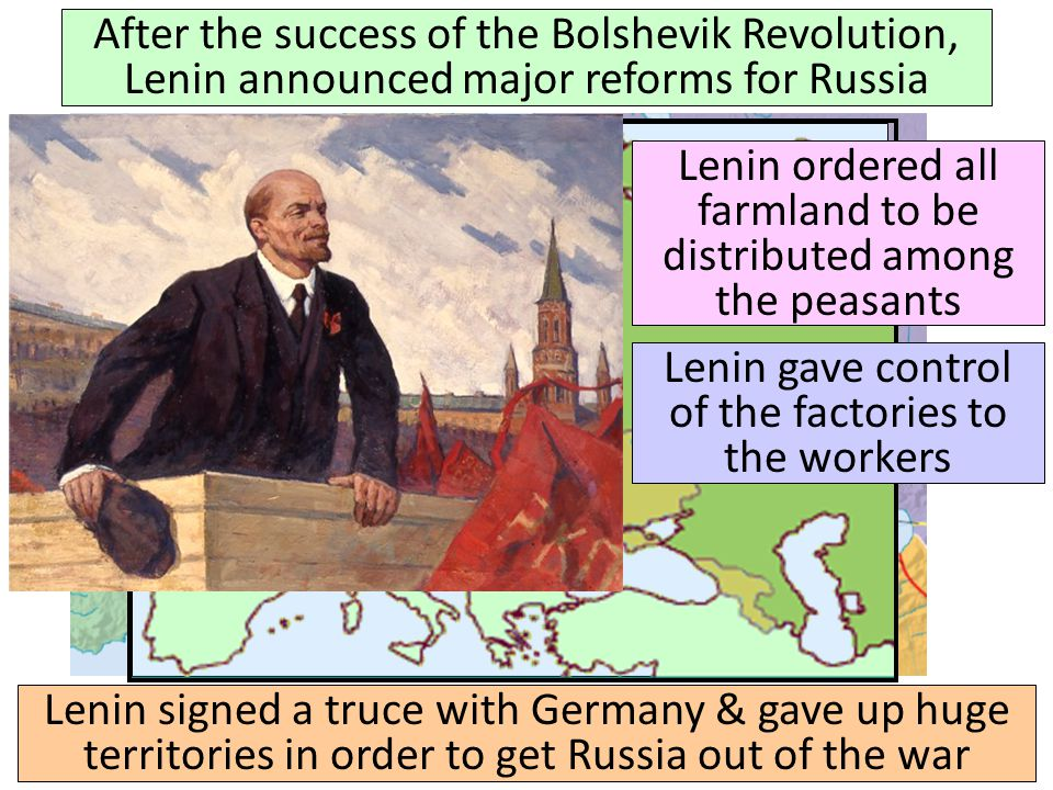 After the success of the Bolshevik Revolution, Lenin announced major reforms for Russia Lenin signed a truce with Germany & gave up huge territories i