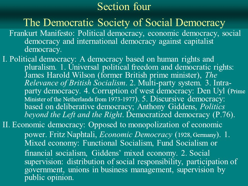 Section four The Democratic Society of Social Democracy Frankurt Manifesto: Political democracy, economic democracy, social democracy and international democracy against capitalist democracy.
