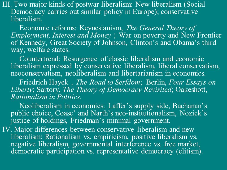 III. Two major kinds of postwar liberalism: New liberalism (Social Democracy carries out similar policy in Europe); conservative liberalism. Economic