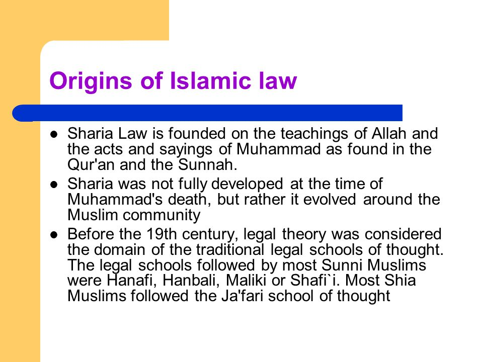 Origins of Islamic law Sharia Law is founded on the teachings of Allah and the acts and sayings of Muhammad as found in the Qur'an and the Sunnah. Sha