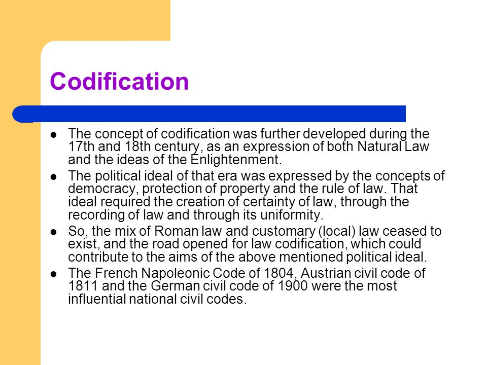 Codification The concept of codification was further developed during the 17th and 18th century, as an expression of both Natural Law and the ideas of the Enlightenment.