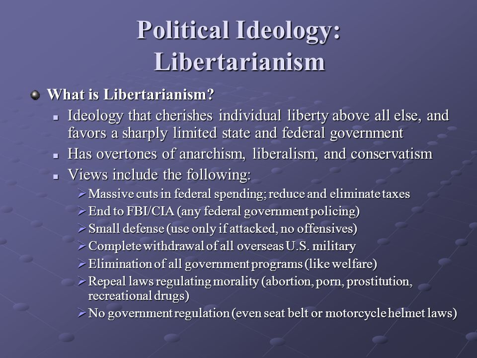 Political Ideology: Libertarianism What is Libertarianism.