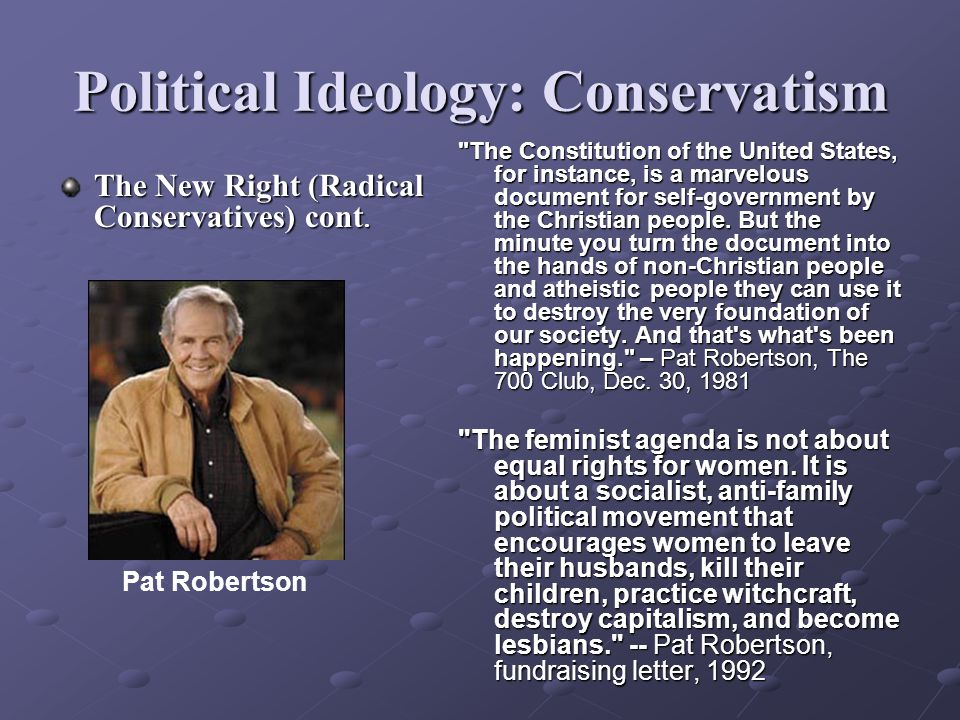 Political Ideology: Conservatism The New Right (Radical Conservatives) cont.