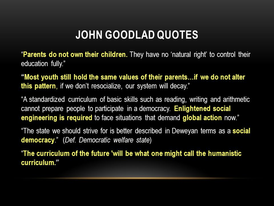 JOHN GOODLAD QUOTES Parents do not own their children.