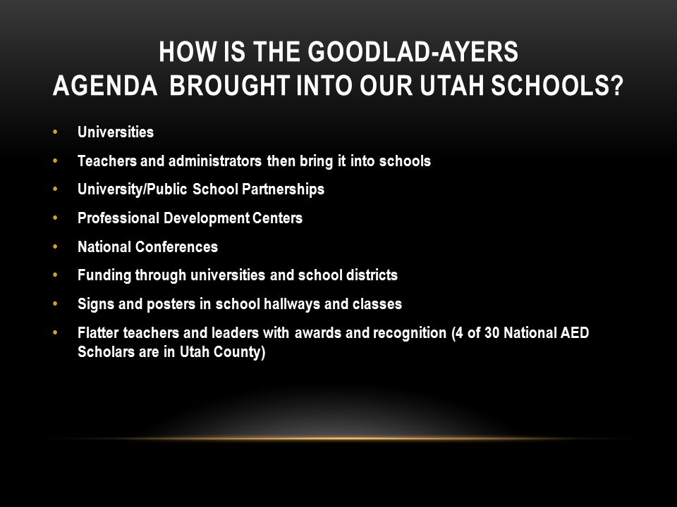 HOW IS THE GOODLAD-AYERS AGENDA BROUGHT INTO OUR UTAH SCHOOLS.