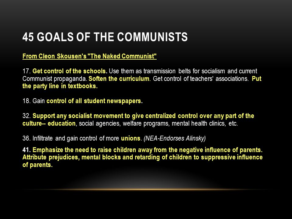 45 GOALS OF THE COMMUNISTS From Cleon Skousen s The Naked Communist 17.