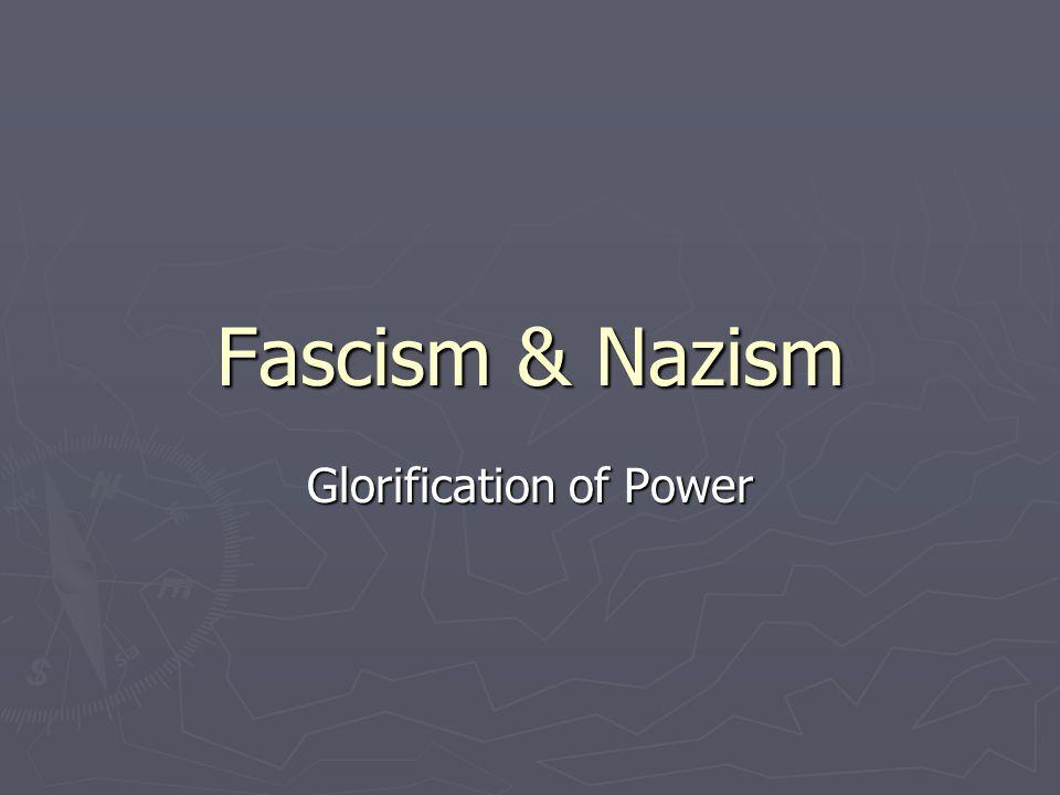 Fascism & Nazism Glorification of Power
