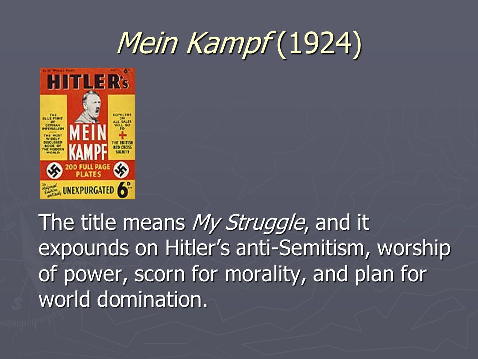 Mein Kampf (1924) The title means My Struggle, and it expounds on Hitler's anti ‑ Semitism, worship of power, scorn for morality, and plan for world d