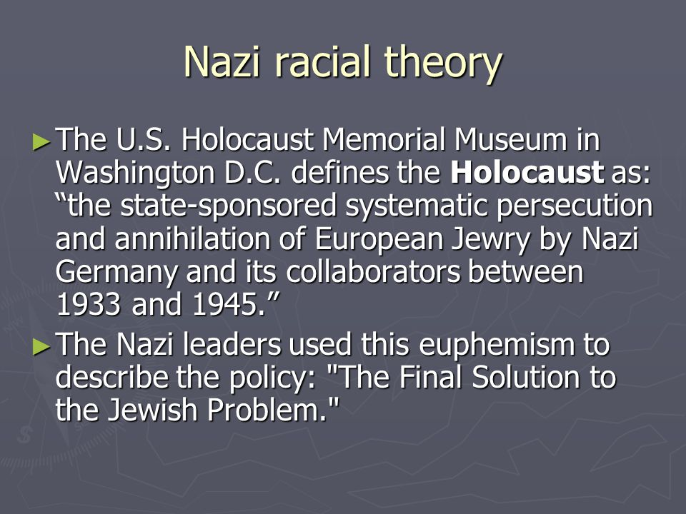 """Nazi racial theory ► The U.S. Holocaust Memorial Museum in Washington D.C. defines the Holocaust as: """"the state-sponsored systematic persecution and a"""