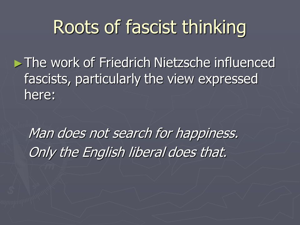 Roots of fascist thinking ► The work of Friedrich Nietzsche influenced fascists, particularly the view expressed here: Man does not search for happine