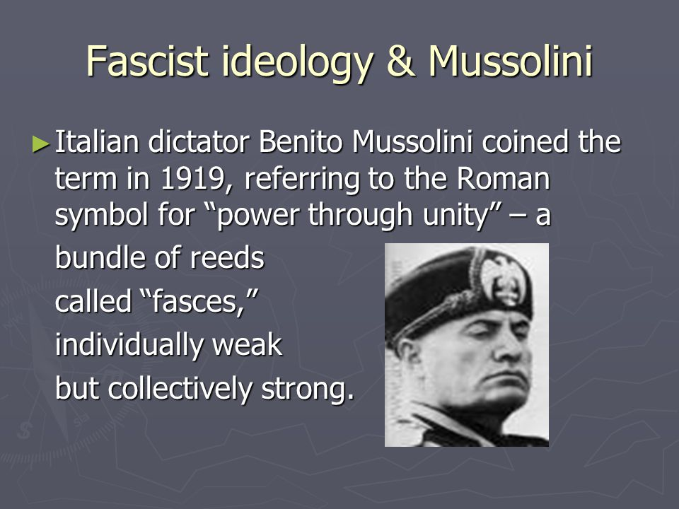 """Fascist ideology & Mussolini ► Italian dictator Benito Mussolini coined the term in 1919, referring to the Roman symbol for """"power through unity"""" – a"""