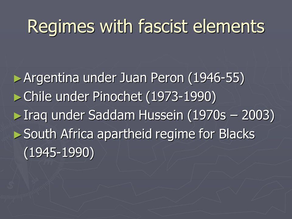 Regimes with fascist elements ► Argentina under Juan Peron (1946-55) ► Chile under Pinochet (1973-1990) ► Iraq under Saddam Hussein (1970s – 2003) ► S