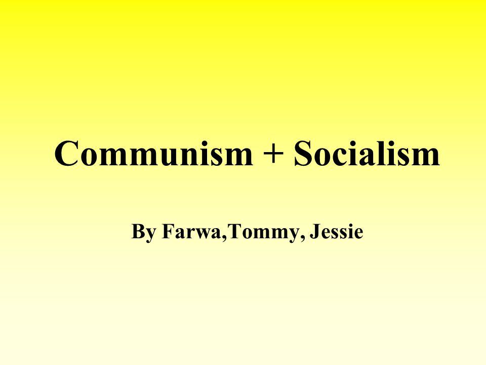 Communism + Socialism By Farwa,Tommy, Jessie