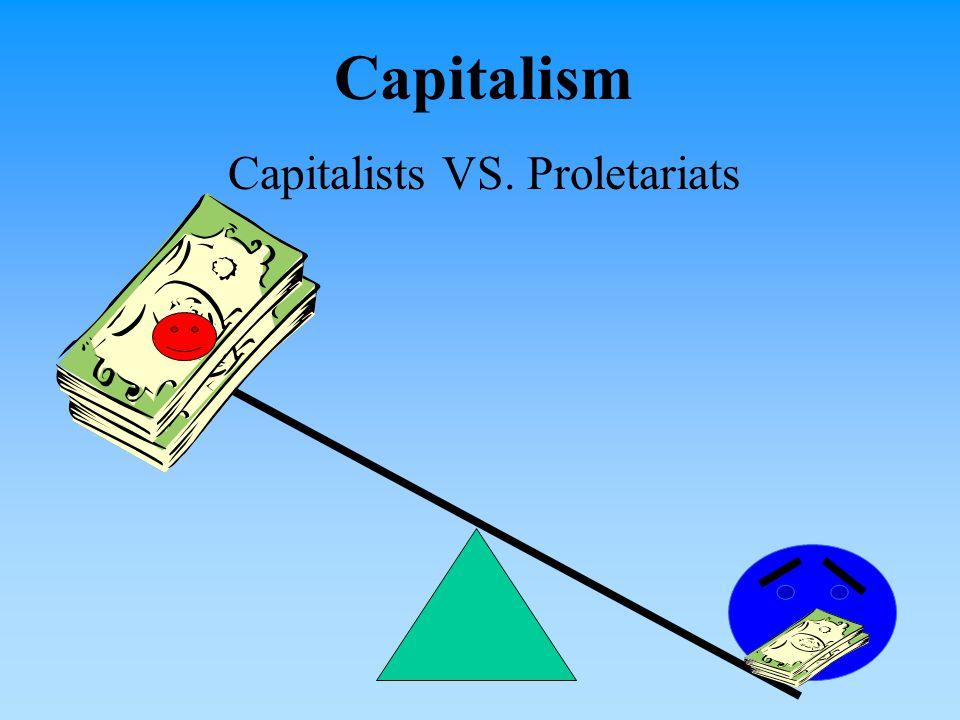 Capitalism Capitalists VS. Proletariats