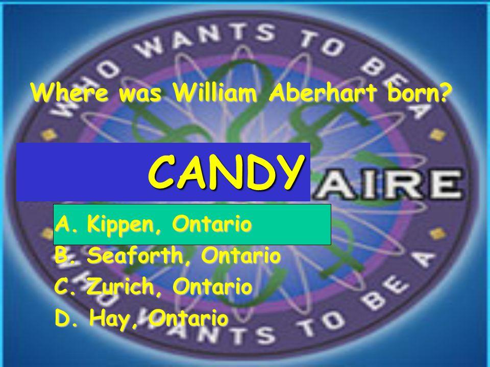 Where was William Aberhart born. A.Kippen, Ontario B.Seaforth, Ontario C.Zurich, Ontario D.