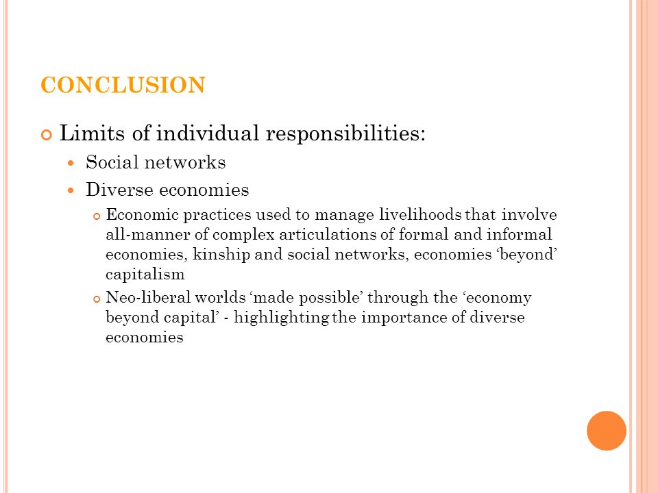 CONCLUSION Limits of individual responsibilities: Social networks Diverse economies Economic practices used to manage livelihoods that involve all-man