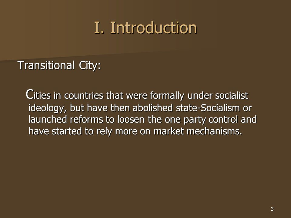 3 I. Introduction Transitional City: C ities in countries that were formally under socialist ideology, but have then abolished state-Socialism or laun